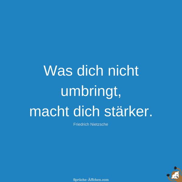 Coole Sprüche - Was dich nicht umbringt, macht dich stärker. -Friedrich Nietzsche