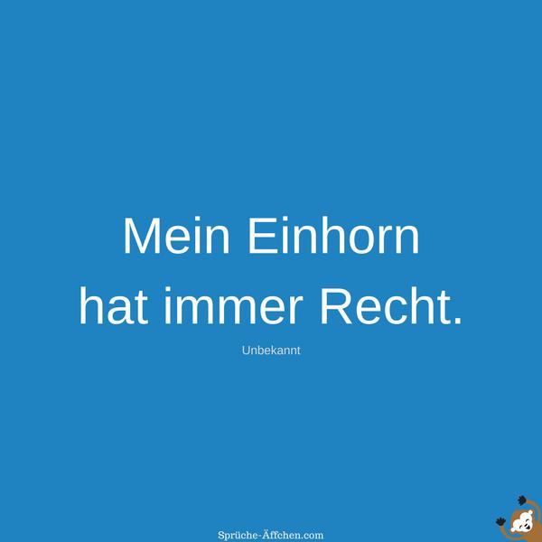 Einhorn Sprüche - Mein Einhorn hat immer Recht. -Unbekannt