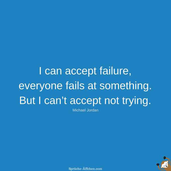Fitness Sprüche - I can accept failure, everyone fails at something. But I can't accept not trying. -Michael Jordan