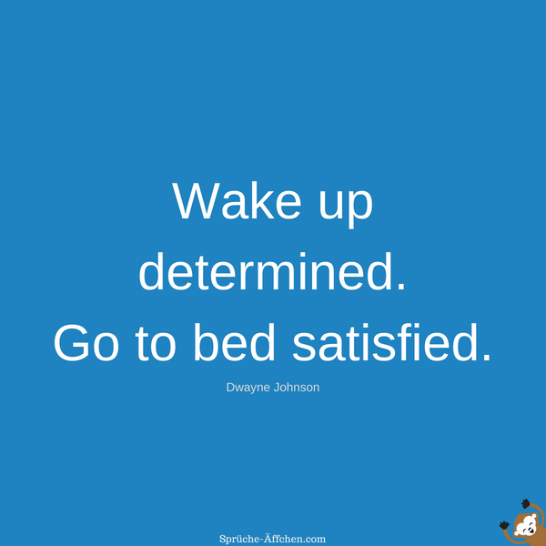 Fitness Sprüche - Wake up determined. Go to bed satisfied. -Dwayne Johnson