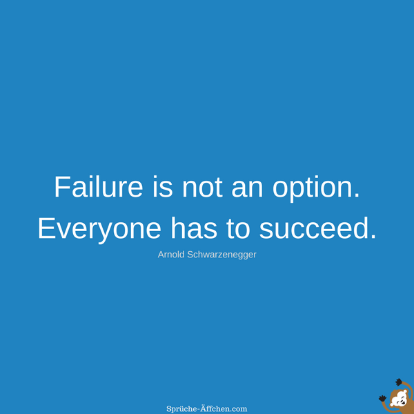 Fitness Sprüche - Failure is not an option. Everyone has to succeed. -Arnold Schwarzenegger