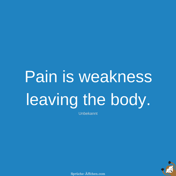 Fitness Sprüche - Pain is weakness leaving the body. -Unbekannt