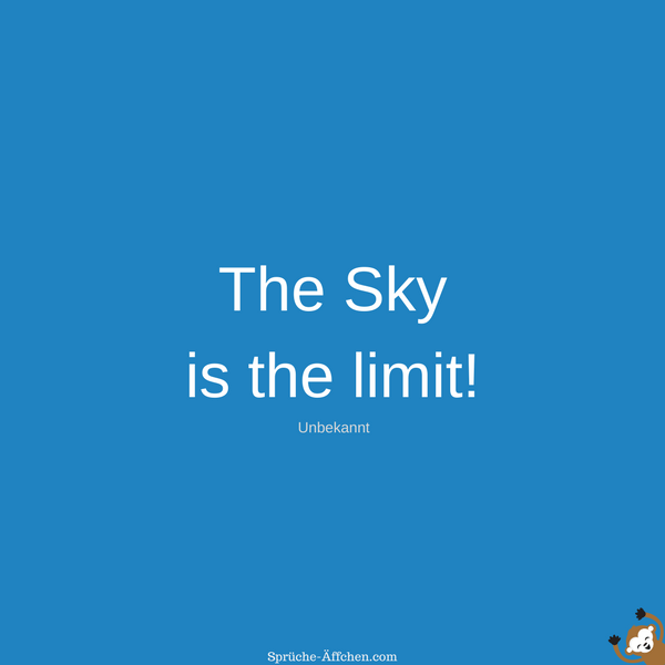 Fitness Sprüche - The Sky is the limit! -Unbekannt