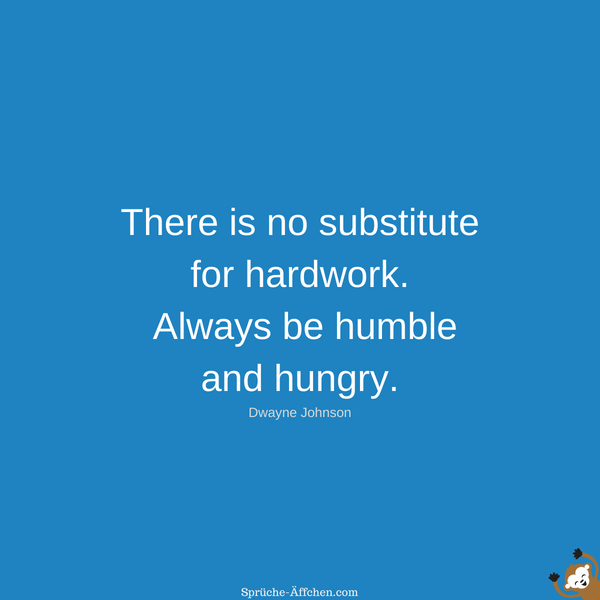 Fitness Sprüche - There is no substitute for hardwork. Always be humble and hungry. -Dwayne Johnson