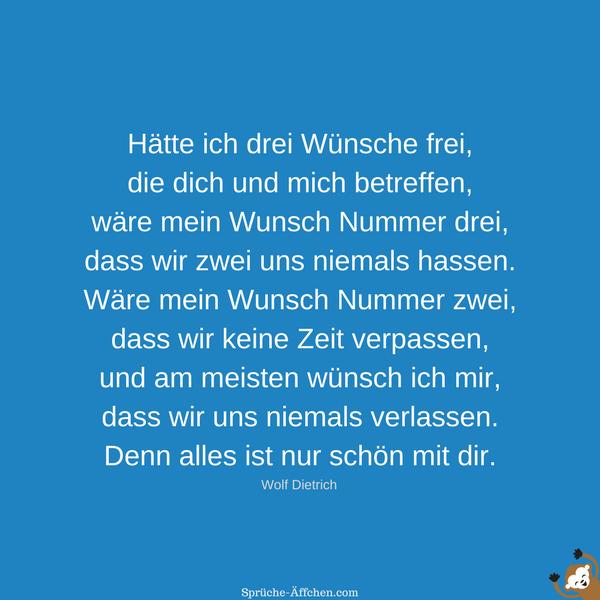 Liebesgedichte - Hätte ich drei Wünsche frei, die dich und mich betreffen, wäre mein Wunsch Nummer drei, dass wir zwei uns niemals hassen. -Wolf Dietrich