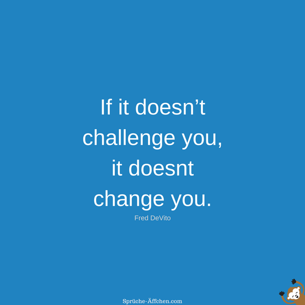 Motivationssprüche Sport - If it doesn't challenge you, it doesnt change you. -Fred DeVito