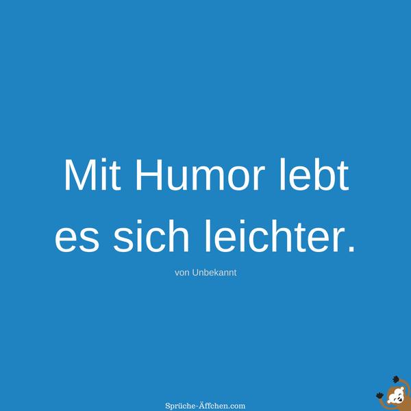 Schöne Sprüche - Mit Humor lebt es sich leichter. -Unbekannt