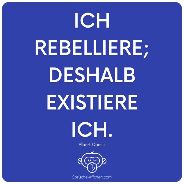 Sprüche zum Nachdenken - Ich rebelliere; deshalb existiere ich. Albert Camus