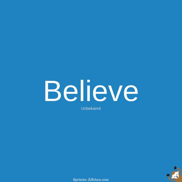 Tattoo Sprüche - Believe.-Unbekannt