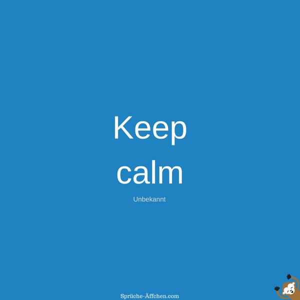 Tattoo Sprüche - Keep calm. -Unbekannt