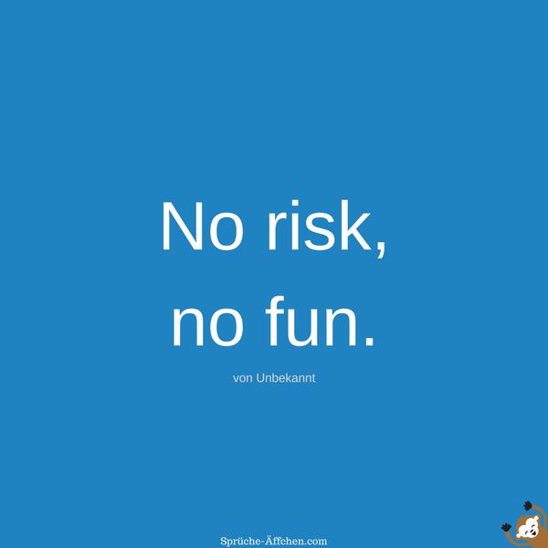 Tattoo Sprüche - No risk, no fun. -Unbekannt