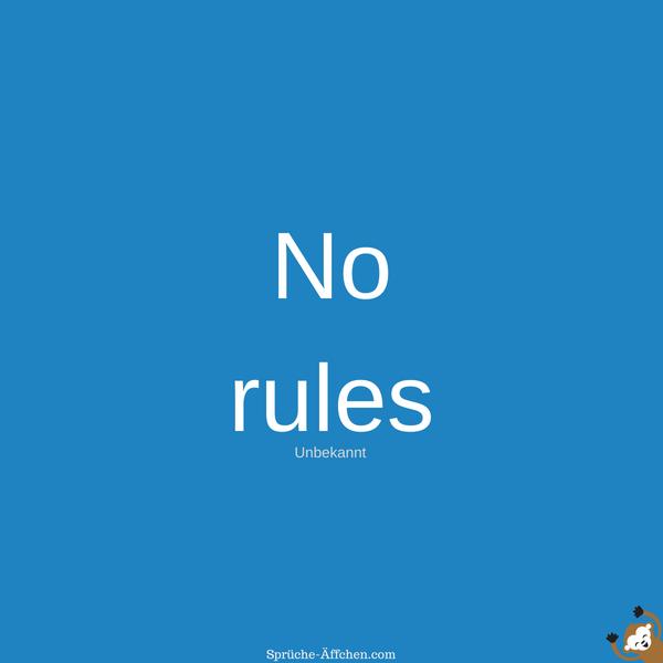 Tattoo Sprüche - No rules. -Unbekannt