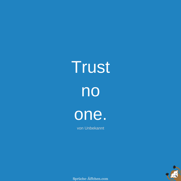 Tattoo Sprüche - Trust no one. -Unbekannt