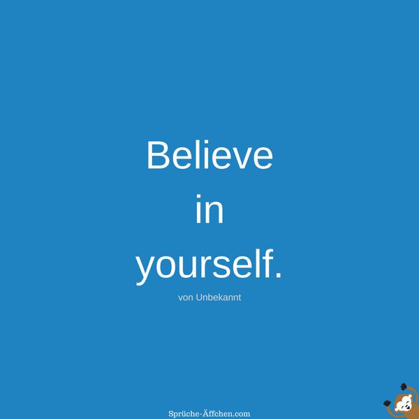 Tattoo Sprüche - Believe in yourself. -Unbekannt