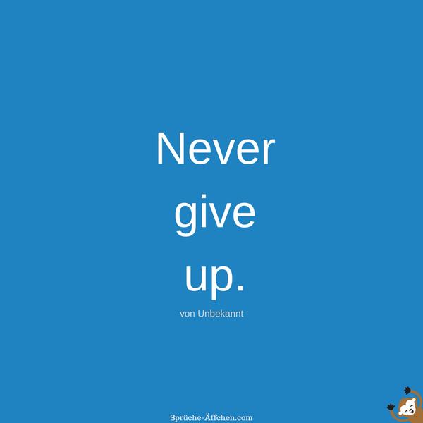 Tattoo Sprüche - Never give up. -Unbekannt