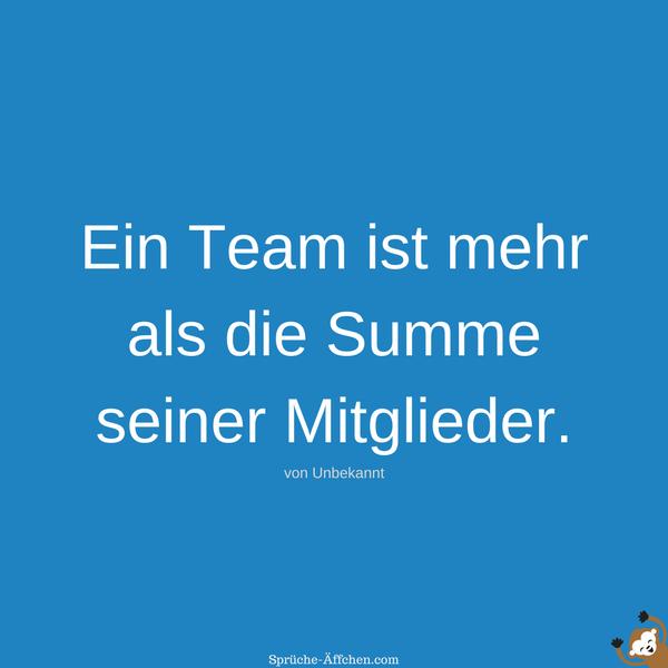 Team Sprüche - Ein Team ist mehr als die Summe seiner Mitglieder. -Unbekannt