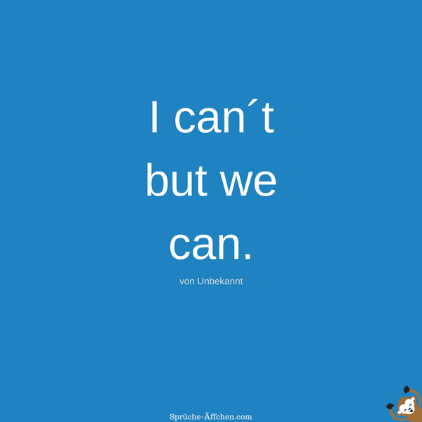 Team Sprüche - I can´t but we can. -Unbekannt