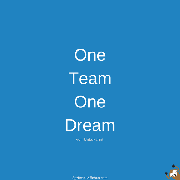 Team Sprüche - One Team One Dream -Unbekannt
