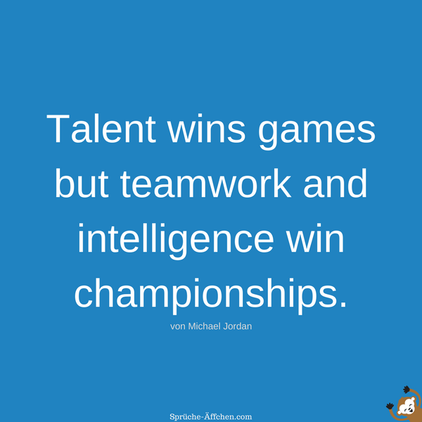 Team Sprüche - Talent wins games but teamwork and intelligence win championships. -Michael Jordan