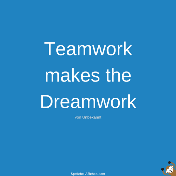 Team Sprüche - Teamwork makes the Dreamwork -Unbekannt