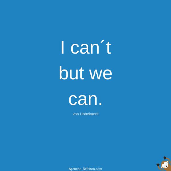 Team Sprüche - I can´t but we can. -Unbekannt