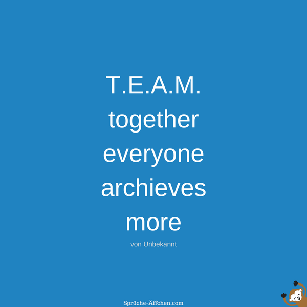 Team Sprüche - T.E.A.M. – together, everyone, archieves, more -Unbekannt