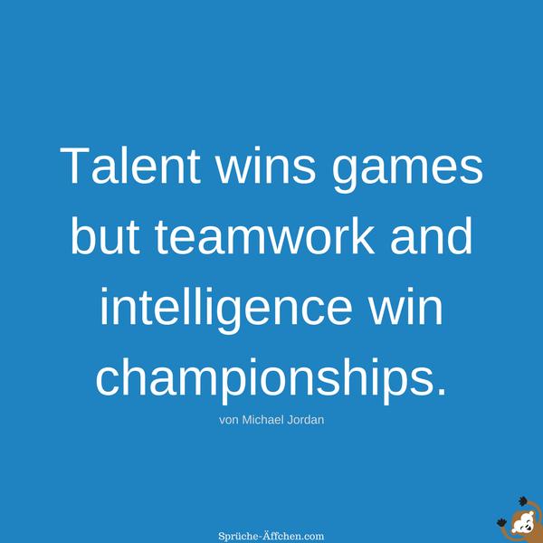 Team Sprüche - Talent wins games but teamwork and intelligence win championships. -Michael Jordan