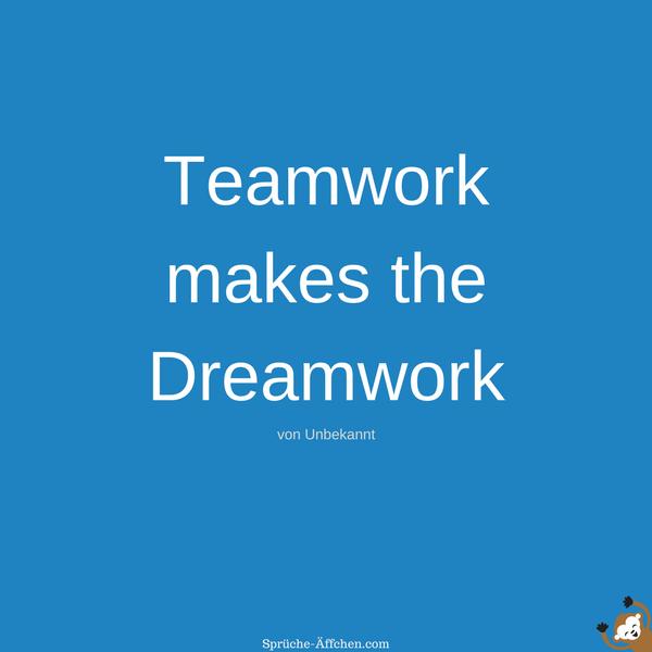 Team Sprüche - Teamwork makes the Dreamwork -Unbekannt
